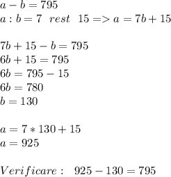 a-b=795 \\ a:b=7\ \ rest\ \ 15=>a=7b+15 \\  \\ 7b+15-b=795 \\ 6b+15=795 \\ 6b=795-15 \\ 6b=780 \\ b=130 \\  \\ a=7*130+15 \\ a=925 \\  \\ Verificare :\ \ 925-130=795