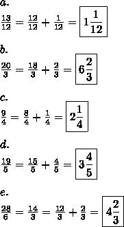 a. \\\frac{13}{12}=\frac{12}{12}+\frac{1}{12}=\boxed{1 \frac{1}{12}} \\ \\b. \\\frac{20}{3}=\frac{18}{3}+\frac{2}{3}=\boxed{6 \frac{2}{3}} \\ \\c. \\\frac{9}{4}=\frac{8}{4}+\frac{1}{4}=\boxed{2\frac{1}{4}} \\ \\d. \\\frac{19}{5}=\frac{15}{5}+\frac{4}{5}=\boxed{3 \frac{4}{5}} \\ \\e. \\\frac{28}{6}=\frac{14}{3}=\frac{12}{3}+\frac{2}{3}=\boxed{4 \frac{2}{3}}