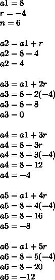 a1=8\\ r=-4\\ n=6\\ \\ a2=a1+r\\ a2=8-4\\ a2=4\\ \\ a3=a1+2r\\ a3=8+2(-4)\\ a3=8-8\\ a3=0\\ \\ a4=a1+3r\\ a4=8+3r\\ a4=8+3(-4)\\ a4=8-12\\ a4=-4\\ \\ a5=a1+4r\\ a5=8+4(-4)\\ a5=8-16\\ a5=-8\\ \\ a6=a1+5r\\ a6=8+5(-4)\\ a6=8-20\\ a6=-12
