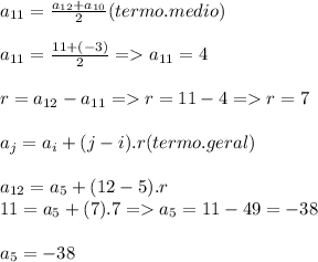 a_{11}=\frac{a_{12}+a_{10}}{2}(termo.medio)\\\\a_{11}=\frac{11+(-3)}{2}=>a_{11}=4\\\\r=a_{12}-a_{11}=>r=11-4=>r=7\\\\a_{j}=a_{i}+(j-i).r(termo.geral)\\\\a_{12}=a_{5}+(12-5).r\\11=a_{5}+(7).7=>a_{5}=11-49=-38\\\\a_{5}=-38
