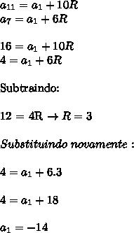 a_{11}=a_1+10R \\a_7=a_1+6R   \\\\16=a_1+10R  \\4=a_1+6R  \\\\Subtraindo:  \\\\12 = 4R \rightarrow R=3  \\\\Substituindo \ novamente: \\\\4=a_1+6.3  \\\\4=a_1+18  \\\\a_1=-14