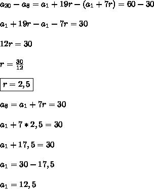 a_{20}-a_{8}=a_1+19r-(a_1+7r)=60-30\\ \\ a_1+19r-a_1-7r=30\\ \\ 12r=30\\ \\ r=\frac{30}{12}\\ \\ \boxed{r=2,5}\\ \\ a_8=a_1+7r=30\\ \\ a_1+7*2,5=30\\ \\ a_1+17,5=30\\ \\ a_1=30-17,5\\ \\ a_1=12,5