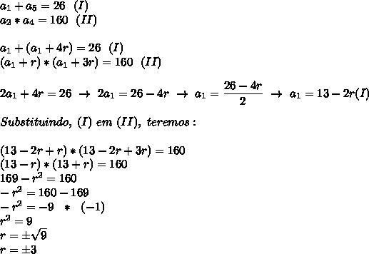 a_1+a_5=26~~(I)\\a_2*a_4=160~~(II)\\\\a_1+(a_1+4r)=26~~(I)\\(a_1+r)*(a_1+3r)=160~~(II)\\\\2a_1+4r=26~\to~2a_1=26-4r~\to~a_1= \dfrac{26-4r}{2}~\to~a_1=13-2r(I)\\\\Substituindo,~(I)~em~(II),~teremos:\\\\(13-2r+r)*(13-2r+3r)=160\\(13-r)*(13+r)=160\\169-r^2=160\\-r^2=160-169\\-r^2=-9~~*~~(-1)\\r^2=9\\r=\pm \sqrt{9}\\r=\pm3