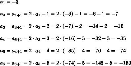 a_1=-3\\\\a_2=a_{1+1}=2\cdot a_1-1=2\cdot(-3)-1=-6-1=-7\\\\a_3=a_{2+1}=2\cdot a_2-2=2\cdot(-7)-2=-14-2=-16\\\\a_4=a_{3+1}=2\cdot a_3-3=2\cdot(-16)-3=-32-3=-35\\\\a_5=a_{4+1}=2\cdot a_4-4=2\cdot(-35)-4=-70-4=-74\\\\a_6=a_{5+1}=2\cdot a_5-5=2\cdot(-74)-5=-148-5=-153