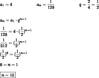 a_1=4\hspace{2.0cm}a_n=\dfrac{1}{128}\hspace{2.0cm}q=\dfrac{2}{4}=\dfrac{1}{2}\\\\\\a_n=a_1\cdot q^{n-1}\\\\\dfrac{1}{128}=4\cdot(\dfrac{1}{2})^{n-1}\\\\\dfrac{1}{512}=(\dfrac{1}{2})^{n-1}\\\\(\dfrac{1}{2})^9=(\dfrac{1}{2})^{n-1}\\\\9=n-1\\\\\boxed{n=10}