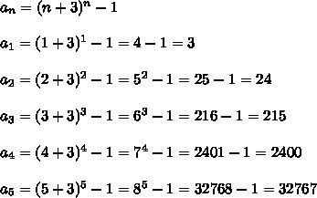 a_n=(n+3)^n-1\\\\a_1=(1+3)^1-1=4-1=3\\\\a_2=(2+3)^2-1=5^2-1=25-1=24\\\\a_3=(3+3)^3-1=6^3-1=216-1=215\\\\a_4=(4+3)^4-1=7^4-1=2401-1=2400\\\\a_5=(5+3)^5-1=8^5-1=32768-1=32767