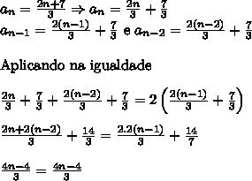 a_n=\frac{2n+7}{3}\Rightarrow a_n=\frac{2n}{3}+\frac73\\ a_{n-1}=\frac{2(n-1)}{3}+\frac73\ \mathrm{e} \ a_{n-2}=\frac{2(n-2)}{3}+\frac73 \\ \\ \mathrm{Aplicando \ na \ igualdade} \\ \\ \frac{2n}{3}+\frac73+\frac{2(n-2)}{3}+\frac73=2\left( \frac{2(n-1)}{3}+\frac73\right) \\ \\ \frac{2n+2(n-2)}{3}+\frac{14}{3}=\frac{2.2(n-1)}{3}+\frac{14}{7} \\ \\ \frac{4n-4}{3}=\frac{4n-4}{3}