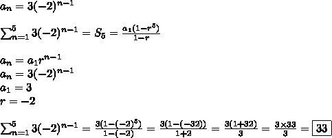 a_n=3(-2)^{n-1} \\ \\ \sum^5_{n=1} 3(-2)^{n-1}=S_5=\frac{a_1(1-r^5)}{1-r} \\ \\a_n=a_1 r^{n-1} \\a_n=3(-2)^{n-1} \\a_1=3 \\r=-2 \\ \\\sum^5_{n=1} 3(-2)^{n-1}=\frac{3(1-(-2)^5)}{1-(-2)}=\frac{3(1-(-32))}{1+2}=\frac{3(1+32)}{3}=\frac{3 \times 33}{3}=\boxed{33}