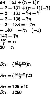 an=a1+(n-1)r\\ -2=131+(n-1)(-7)\\ -2=131-7n+7\\ -2=138-7n\\ -2-138=-7n\\ -140=-7n\quad (-1)\\ 140=7n\\ \frac { 140 }{ 7 } =n\\ 20=n\\ \\ \\ Sn=(\frac { a1+an }{ 2 } )n\\ \\ Sn=(\frac { 131-2 }{ 2 } )20\\ \\ Sn=129*10\\ Sn=1290