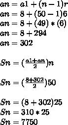 an=a1+(n-1)r\\ an=8+(50-1)6\\ an=8+(49)*(6)\\ an=8+294\\ an=302\\ \\ Sn=(\frac { a1+an }{ 2 } )n\\ \\ Sn=(\frac { 8+302 }{ 2 } )50\\ \\ Sn=(8+302)25\\ Sn=310*25\\ Sn=7750