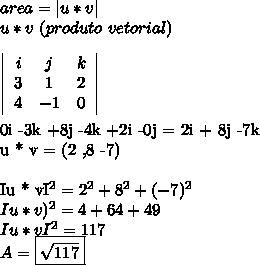 area =  u * v  \\\u * v ~( produto ~vetorial)\\ \left  \begin{array}{rcr}i & j  & k \\  3 & 1 & 2\\ 4 & -1  & 0\end{array} \right \\0i -3k +8j -4k +2i -0j = 2i + 8j -7k \\u * v = (2 ,8 -7)\\ Iu * vI^2= 2^2+ 8^2 +(-7)^2\\Iu*v)^2 = 4+64+49\\Iu*vI^2 = 117 \\A= \boxed{\sqrt{117} }