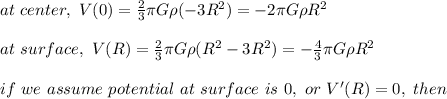 at\ center,\ V(0)= \frac{2}{3} \pi G \rho(-3R^2)=-2 \pi G \rho R^2\\ \\at\ surface,\ V(R)= \frac{2}{3} \pi G \rho(R^2-3R^2)=- \frac{4}{3}  \pi G \rho R^2\\ \\if\ we\ assume\ potential\ at\ surface\ is\ 0,\ or\ V'(R)=0,\ then