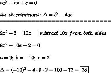 ax^2+bx+c=0\\\\the\ discriminant:\Delta=b^2-4ac\\============================\\\\9x^2+2=10x\ \ \ \ |subtract\ 10x\ from\ both\ sides\\\\9x^2-10x+2=0\\\\a=9;\ b=-10;\ c=2\\\\\Delta=(-10)^2-4\cdot9\cdot2=100-72=\boxed{28}