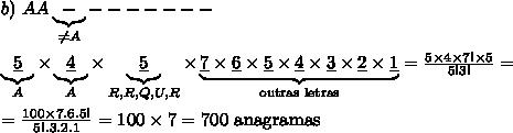 b)\ AA\underbrace{-}_{\neq A}-------\\\\ \underbrace{\underline{5}}_{A}\times\underbrace{\underline{4}}_{A}\times\underbrace{\underline{5}}_{R,R,Q,U,R}\times\underbrace{\underline{7}\times\underline{6}\times\underline{5}\times\underline{4}\times\underline{3}\times\underline{2}\times\underline{1}}_{\text{outras letras}}=\frac{5\times4\times7!\times5}{5!3!}=\\\\=\frac{100\times7.6.5!}{5!.3.2.1}=100\times7=700\text{ anagramas}