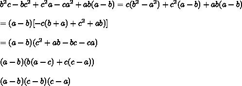 b^2c - bc^2+c^2a-ca^2+ab(a-b)=c(b^2-a^2)+c^2(a-b)+ab(a-b)\\\\=(a-b)[-c(b+a)+c^2+ab)]\\\\=(a-b)(c^2+ab-bc-ca)\\\\(a-b)(b(a-c)+c(c-a))\\\\(a-b)(c-b)(c-a)