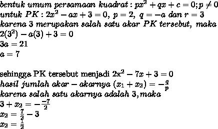 bentuk\ umum\ persamaan\ kuadrat : px^2+qx+c=0 ; p \neq 0\\untuk\ PK : 2x^2-ax+3=0,\ p=2,\ q=-a\ dan\ r=3\\karena\ 3\ merupakan\ salah\ satu\ akar\ PK\ tersebut,\ maka\\2(3^2)-a(3)+3=0\\3a=21\\a=7\\sehingga\ PK\ tersebut\ menjadi\ 2x^2-7x+3=0\\hasil\ jumlah\ akar-akarnya\ (x_1+x_2)=-\frac{q}{p}\\karena\ salah\ satu\ akarnya\ adalah\ 3, maka\\3+x_2=-\frac{-7}{2}\\x_2=\frac{7}{2}-3\\x_2=\frac{1}{2}
