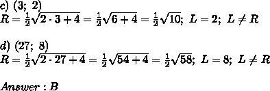 c)\ (3;\ 2)\\R=\frac{1}{2}\sqrt{2\cdot3+4}=\frac{1}{2}\sqrt{6+4}=\frac{1}{2}\sqrt{10};\ L=2;\ L\neq R\\\\d)\ (27;\ 8)\\R=\frac{1}{2}\sqrt{2\cdot27+4}=\frac{1}{2}\sqrt{54+4}=\frac{1}{2}\sqrt{58};\ L=8;\ L\neq R\\\\Answer:B