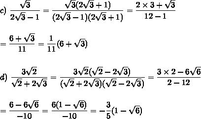 c)\ \dfrac{\sqrt{3}}{2\sqrt{3}-1}=\dfrac{\sqrt{3}(2\sqrt{3}+1)}{(2\sqrt{3}-1)(2\sqrt{3}+1)}=\dfrac{2\times3+\sqrt{3}}{12-1}\\\\\\=\dfrac{6+\sqrt{3}}{11}=\dfrac{1}{11}(6+\sqrt{3})\\\\\\d)\ \dfrac{3\sqrt{2}}{\sqrt{2}+2\sqrt{3}}=\dfrac{3\sqrt{2}(\sqrt{2}-2\sqrt{3})}{(\sqrt{2}+2\sqrt{3})(\sqrt{2}-2\sqrt{3})}=\dfrac{3\times2-6\sqrt{6}}{2-12}\\\\\\=\dfrac{6-6\sqrt{6}}{-10}=\dfrac{6(1-\sqrt{6})}{-10}=-\dfrac{3}{5}(1-\sqrt{6})