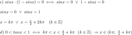 c)\ sinx\cdot(1-sinx)=0\iff sinx=0\ \vee\ 1-sinx=0\\\\sinx=0\ \vee\ sinx=1\\\\x=k\pi\ \vee\ x=\frac{\pi}{2}+2k\pi\ \ \ (k\in\mathbb{Z})\\\\d)\ 0 < tanx < 1\iff k\pi < x < \frac{\pi}{4}+k\pi\ \ (k\in\mathbb{Z})\ \Rightarrow x\in(k\pi;\ \frac{\pi}{4}+k\pi)