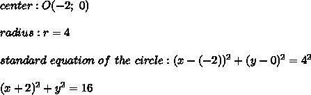 center:O(-2;\ 0)\\\\radius:r=4\\\\standard\ equation\ of\ the\ circle:(x-(-2))^2+(y-0)^2=4^2\\\\(x+2)^2+y^2=16