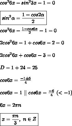 cos^26x-sin^23x-1=0\\\\\boxed{sin^2\alpha=\frac{1-cos2\alpha}2}\\\\cos^26x-\frac{1-cos6x}2-1=0\\\\2cos^26x-1+cos6x-2=0\\\\2cos^26x+cos6x-3=0\\\\D=1+24=25\\\\cos6x=\frac{-1\pm5}4\\\\cos6x=1 \ || \ cos6x=\frac{-6}4 \ (<-1)\\\\6x=2\pi n\\\\\boxed{x=\frac{\pi n}3, \ n\in Z}