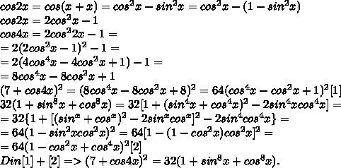 cos2x=cos(x+x)=cos^2x-sin^2x=cos^2x-(1-sin^2x)\\cos2x=2cos^2x-1\\cos4x=2cos^22x-1=\\=2(2cos^2x-1)^2-1=\\=2(4cos^4x-4cos^2x+1)-1=\\=8cos^4x-8cos^2x+1\\(7+cos4x)^2=(8cos^4x-8cos^2x+8)^2=64(cos^4x-cos^2x+1)^2[1]\\32(1+sin^8x+cos^8x)=32[1+(sin^4x+cos^4x)^2-2sin^4xcos^4x]=\\=32\{1+[(sin^x+cos^x)^2-2sin^xcos^x]^2-2sin^4cos^4x\}=\\=64(1-sin^2xcos^2x)^2=64[1-(1-cos^2x)cos^2x]^2=\\=64(1-cos^2x+cos^4x)^2[2]\\Din [1]+[2]=>(7+cos4x)^2=32(1+sin^8x+cos^8x).