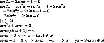 cos2x-2sinx-1=0 \\ cos2x=cos^2x-sin^2x=1-2sin^2x \\ 1-2sin^2x-2sinx-1=0 \\ -2sin^2x-2sinx=0 \\ |:(-2) \\ sin^2x+sinx=0 \\ sinx(sinx+1)=0 \\ sinx=0 \iff x=k\pi,k\in Z \\ sinx+1=0 \iff sinx=-1 \iff x= \frac{3}{2}\pi +2n\pi,n \in Z  \\