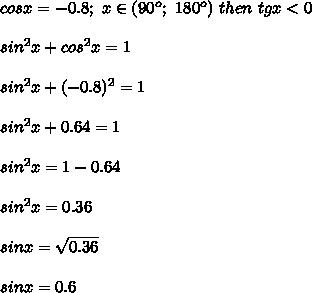 cosx=-0.8;\ x\in(90^o;\ 180^o)\ then\ tgx < 0\\\\sin^2x+cos^2x=1\\\\sin^2x+(-0.8)^2=1\\\\sin^2x+0.64=1\\\\sin^2x=1-0.64\\\\sin^2x=0.36\\\\sinx=\sqrt{0.36}\\\\sinx=0.6
