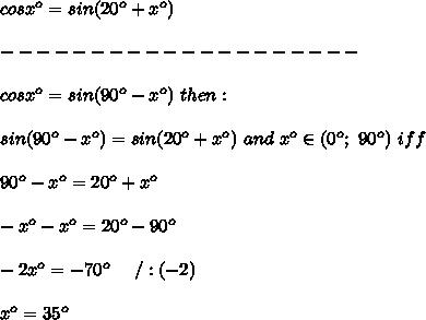 cosx^o=sin(20^o+x^o)\\\\--------------------\\\\cosx^o=sin(90^o-x^o)\ then:\\\\sin(90^o-x^o)=sin(20^o+x^o)\ and\ x^o\in(0^o;\ 90^o)\ iff\\\\90^o-x^o=20^o+x^o\\\\-x^o-x^o=20^o-90^o\\\\-2x^o=-70^o\ \ \ \ /:(-2)\\\\x^o=35^o