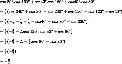 cos~80^o.cos~160^o+cos40^o.cos~160^o+cos40^o.cos~80^o \\  \\ = \frac{1}{2}(cos~240^o + cos~80^o + cos~200^o + cos~120^o + cos~120^o + cos40^o) \\  \\ =\frac{1}{2}(-\frac{1}{2}-\frac{1}{2}-\frac{1}{2}+cos40^o+cos~80^o+cos~200^o) \\  \\ =\frac{1}{2}(-\frac{3}{2}+2.cos~120^o.cos~80^o+cos~80^o) \\  \\ =\frac{1}{2}(-\frac{3}{2}+2.-\frac{1}{2}.cos~80^o+cos~80^o) \\  \\ =\frac{1}{2}(-\frac{3}{2}) \\  \\ =-\frac{3}{4}