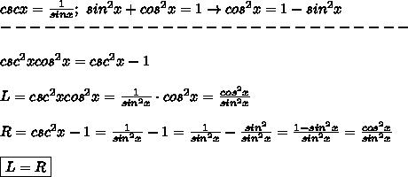 cscx=\frac{1}{sinx};\ sin^2x+cos^2x=1\to cos^2x=1-sin^2x\\----------------------------\\\\csc^2xcos^2x=csc^2x-1\\\\L=csc^2xcos^2x=\frac{1}{sin^2x}\cdot cos^2x=\frac{cos^2x}{sin^2x}\\\\R=csc^2x-1=\frac{1}{sin^2x}-1=\frac{1}{sin^2x}-\frac{sin^2}{sin^2x}=\frac{1-sin^2x}{sin^2x}=\frac{cos^2x}{sin^2x}\\\\\boxed{L=R}