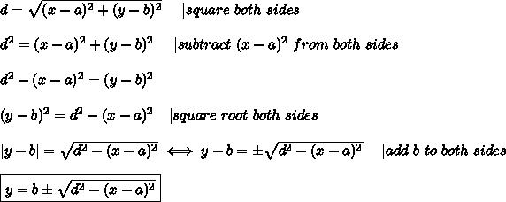 d=\sqrt{(x-a)^2+(y-b)^2}\ \ \ \ |square\ both\ sides\\d^2=(x-a)^2+(y-b)^2\ \ \ \ |subtract\ (x-a)^2\ from\ both\ sides\\d^2-(x-a)^2=(y-b)^2\\(y-b)^2=d^2-(x-a)^2\ \ \ |square\ root\ both\ sides\\|y-b|=\sqrt{d^2-(x-a)^2}\iff y-b=\pm\sqrt{d^2-(x-a)^2}\ \ \ \ |add\ b\ to\ both\ sides\\\boxed{y=b\pm\sqrt{d^2-(x-a)^2}}