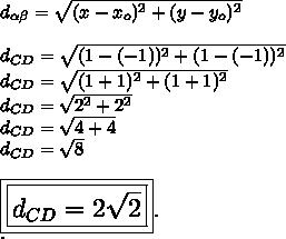 d_{ \alpha  \beta }= \sqrt{(x-x_o)^2+(y-y_o)^2}\\\\d_{CD}= \sqrt{(1-(-1))^2+(1-(-1))^2}\\d_{CD}= \sqrt{(1+1)^2+(1+1)^2}\\d_{CD}= \sqrt{2^2+2^2}\\d_{CD}= \sqrt{4+4}\\d_{CD}= \sqrt{8}\\\\\Large\boxed{\boxed{d_{CD}=2 \sqrt{2}}}.\\.