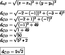 d_{ \alpha  \beta }= \sqrt{(x-x_o)^2+(y-y_o)^2}\\\\d_{CD}= \sqrt{-2-(-1))^2+(-3-4)^2}\\d_{CD}= \sqrt{(-2+1)^2+(-7)^2}\\d_{CD}= \sqrt{(-1)^2+49}\\d_{CD}= \sqrt{1+49}\\d_{CD}= \sqrt{50}\\d_{CD}= \sqrt{5^2*2}\\\\\boxed{d_{CD}=5 \sqrt{2}}