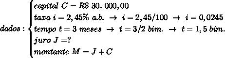 dados:\begin{cases}capital~C=R\$~30.~000,00\\taxa~i=2,45\%~a.b.~\to~i=2,45/100~\to~i=0,0245\\tempo~t=3~meses~\to~t=3/2~bim.~\to~t=1,5~bim.\\juro~J=?\\montante~M=J+C\end{cases}