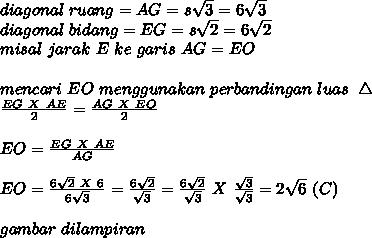 diagonal~ruang=AG=s \sqrt{3} =6 \sqrt{3}  \\ diagonal~bidang=EG=s\sqrt{2}= 6 \sqrt{2}  \\ misal~jarak~E~ke~garis~AG=EO \\  \\ mencari~EO~menggunakan~perbandingan~luas~\bigtriangleup \\  \frac{EG~X~AE}{2}= \frac{AG~X~EO}{2}   \\  \\  EO= \frac{EG~X~AE}{AG} \\  \\ EO= \frac{6 \sqrt{2}~X~6 }{6 \sqrt{3} }= \frac{ 6\sqrt{2} }{ \sqrt{3} }=   \frac{ 6\sqrt{2} }{ \sqrt{3} }~X~ \frac{\sqrt{3}}{\sqrt{3}}=2 \sqrt{6}~(C) \\  \\ gambar~dilampiran