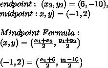 endpoint: \ ( x_{2},y_{2})= (6,-10) , \\ midpoint : \(x,y)=(-1,2) \\\\Mindpoint \ Formula : \\ (x,y)=\left ( \frac{x_{1}+x_{2} }{2}, \frac{y_ {1}+y_{2} }{2} \right )\\\\(-1,2)=\left ( \frac{x_{1}+ 6 }{2}, \frac{y_ {1}-10 }{2} \right )