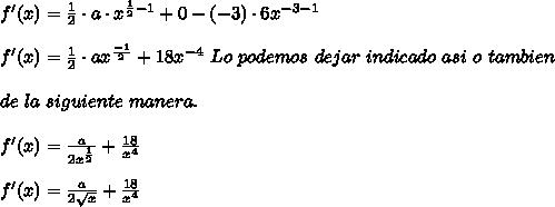 f'(x)=\frac{1}{2}\cdot a\cdot x^{\frac{1}{2}-1}+0-(-3)\cdot6x^{-3-1}\\ \\f'(x)=\frac{1}{2}\cdot ax^{\frac{-1}{2}}+18x^{-4}\ Lo\ podemos\ dejar\ indicado\ asi\ o\ tambien\\ \\ de\ la\ siguiente\ manera.\\ \\f'(x)=\frac{a}{2x^{\frac{1}{2}}}+\frac{18}{x^4}\\ \\f'(x)=\frac{a}{2 \sqrt{x} }+\frac{18}{x^4}