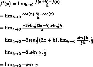 f'(x)= \lim_{h \to 0} \frac{f(x+h)-f(x)}{h} \\ \\ = \lim_{h \to 0} \frac{cos(x+h)-cos(x)}{h} \\ \\ =\lim_{h \to 0} \frac{-2sin \frac{1}{2}(2x+h).sin \frac{1}{2}h }{h} \\ \\ =\lim_{h \to 0} -2sin \frac{1}{2}(2x+h).\lim_{h \to 0} \frac{sin \frac{1}{2}h }{\frac{1}{2}h}.\frac{1}{2} \\ \\ =\lim_{h \to 0}-2.sin~x. \frac{1}{2} \\ \\ =\lim_{h \to 0}-sin~x
