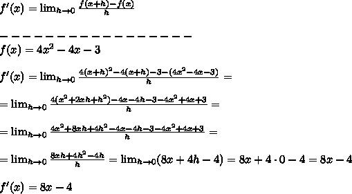 f'(x)= \lim_{h \to 0}  \frac{f(x+h)-f(x)}{h} \\\\-----------------\\f(x)=4x^2-4x-3\\\\f'(x)= \lim_{h \to 0}  \frac{4(x+h)^2-4(x+h)-3-(4x^2-4x-3)}{h}=\\\\=\lim_{h \to 0}  \frac{4(x^2+2xh+h^2)-4x-4h-3-4x^2+4x+3}{h}=\\\\=\lim_{h \to 0}  \frac{4x^2+8xh+4h^2-4x-4h-3-4x^2+4x+3}{h}=\\\\=\lim_{h \to 0}  \frac{8xh+4h^2-4h}{h}=\lim_{h \to 0} (8x+4h- 4)=8x+4\cdot0-4=8x-4\\\\f'(x)=8x-4