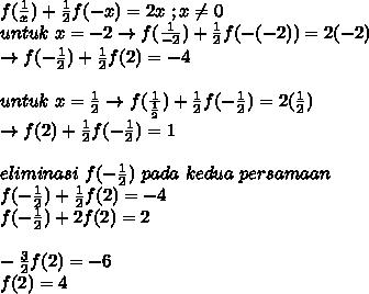 f(\frac{1}{x})+\frac{1}{2}f(-x)=2x\ ; x \neq 0\\untuk\ x=-2 \rightarrow f(\frac{1}{-2})+\frac{1}{2}f(-(-2))=2(-2)\\\rightarrow f(-\frac{1}{2})+\frac{1}{2}f(2)=-4\\\\untuk\ x=\frac{1}{2} \rightarrow f(\frac{1}{\frac{1}{2}})+\frac{1}{2}f(-\frac{1}{2})=2(\frac{1}{2})\\\rightarrow f(2)+\frac{1}{2}f(-\frac{1}{2})=1\\\\eliminasi\ f(-\frac{1}{2})\ pada\ kedua\ persamaan\\f(-\frac{1}{2})+\frac{1}{2}f(2)=-4\\f(-\frac{1}{2})+2f(2)=2\\\\-\frac{3}{2}f(2)=-6\\f(2)=4