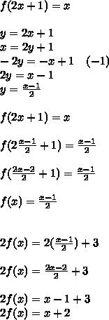 f(2x+1)=x\\ \\ y=2x+1\\ x=2y+1\\ -2y=-x+1\quad (-1)\\ 2y=x-1\\ y=\frac { x-1 }{ 2 } \\ \\ f(2x+1)=x\\  \\ f(2\frac { x-1 }{ 2 } +1)=\frac { x-1 }{ 2 }  \\ \\ f(\frac { 2x-2 }{ 2 } +1)=\frac { x-1 }{ 2 } \\  \\ f(x)=\frac { x-1 }{ 2 } \\ \\ \\ 2f(x)=2(\frac { x-1 }{ 2 } )+3\\ \\ 2f(x)=\frac { 2x-2 }{ 2 } +3\\ \\ 2f(x)=x-1+3\\ 2f(x)=x+2\\