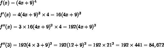 f(x)=(4x+9)^4\\\\f'(x)=4(4x+9)^3\times4=16(4x+9)^3\\\\f''(x)=3\times16(4x+9)^2\times4=192(4x+9)^2\\\\\\f''(3)=192(4\times3+9)^2=192(12+9)^2=192\times21^2=192\times441=84,672
