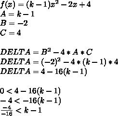 f(x)=(k-1)x^2-2x+4\\A=k-1\\ B=-2\\ C=4\\\\DELTA=B^2-4*A*C\\DELTA=(-2)^2-4*(k-1)*4\\DELTA=4-16(k-1)\\\\0 < 4-16(k-1)\\-4 < -16(k-1)\\ \frac{-4}{-16} < k-1