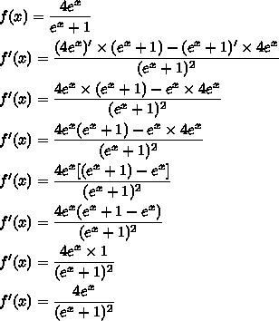 f(x)=\dfrac{4e^x}{e^x+1}\\\\f'(x)=\dfrac{(4e^x)'\times(e^x+1)-(e^x+1)'\times4e^x}{(e^x+1)^2}\\\\f'(x)=\dfrac{4e^x\times(e^x+1)-e^x \times4e^x}{(e^x+1)^2}\\\\f'(x)=\dfrac{4e^x(e^x+1)-e^x \times4e^x}{(e^x+1)^2}\\\\f'(x)=\dfrac{4e^x[(e^x+1)-e^x]}{(e^x+1)^2}\\\\f'(x)=\dfrac{4e^x(e^x+1-e^x)}{(e^x+1)^2}\\\\f'(x)=\dfrac{4e^x\times 1}{(e^x+1)^2}\\\\f'(x)=\dfrac{4e^x}{(e^x+1)^2}
