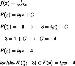 f(x)=\frac{1}{cos^2x}\\\\F(x)=tgx+C\\\\F(\frac{\pi}{4})=-3\; \; \to \; \; -3=tg\frac{\pi }{4}+C\\\\-3=1+C\; \; \to \; \; C=-4\\\\\underline {F(x)=tgx-4}\\\\tochka\; K(\frac{\pi}{4};-3)\in F(x)=tgx-4
