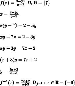 f x = frac 2-3x x-7 D_ in mathbb R - 7 x= frac 2-3y y-7 x y-7 =2-3y xy-7x=2-3y xy+3y=7x+2 x+3 y=7...