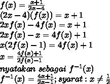 f(x)=\frac{x+1}{2x-4}\\ (2x-4)(f(x))=x+1\\ 2xf(x)-4f(x)=x+1\\ 2xf(x)-x=4f(x)+1\\ x(2f(x)-1)=4f(x)+1\\ x=\frac{4f(x)+1}{2f(x)-1}\\ nyatakan\ sebagai\ f^{-1}(x)\\ f^{-1}(x)=\frac{4x+1}{2x-1};syarat:x \neq \frac{1}{2}