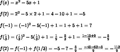 f(x)= x^2-5x+1\\ \\f(2)= 2^2-5 \times 2+1 = 4-10+1=-5\\ \\f(-1)= (-1)^2-5(-1)+1=1+5+1=7\\ \\f( \frac{1}{3} )= (\frac{1}{3})^2-5(\frac{1}{3})+1=\frac{1}{9}-\frac{5}{3}+1 = \frac{1-15+9}{9}=-\frac{5}{9}\\ \\f(2)-f(-1)+f(1/3) = -5-7-\frac{5}{9}= \frac{-45-63-5}{9} =- \frac{113}{9}