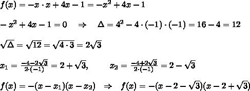 f(x)=-x\cdot x+4x-1=-x^2+4x-1\\ \\-x^2+4x-1=0\ \ \ \Rightarrow\ \ \ \Delta=4^2-4\cdot(-1)\cdot(-1)=16-4=12\\ \\ \sqrt{\Delta} = \sqrt{12}= \sqrt{4\cdot3}  =2 \sqrt{3} \\ \\ x_1= \frac{-4-2 \sqrt{3}}{2\cdot(-1)} =2+ \sqrt{3} ,\ \ \ \ \ \ \ x_2= \frac{-4+2 \sqrt{3}}{2\cdot(-1)} =2- \sqrt{3} \\ \\ f(x)=-(x-x_1)(x-x_2)\ \ \Rightarrow\ \ f(x)=-(x-2- \sqrt{3} )(x-2+ \sqrt{3} )